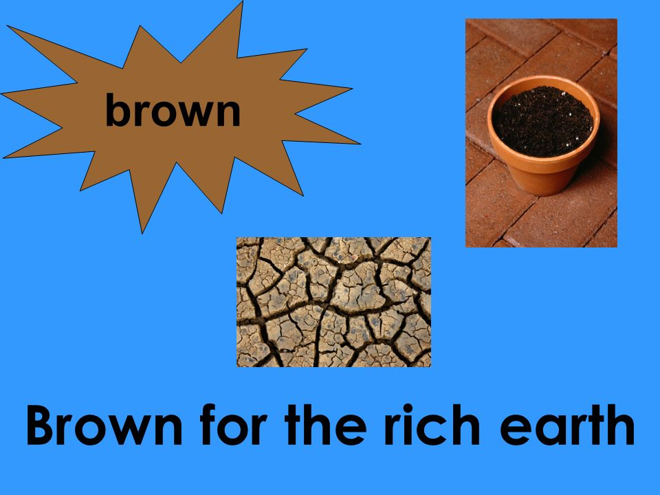 Brown for the rich earth