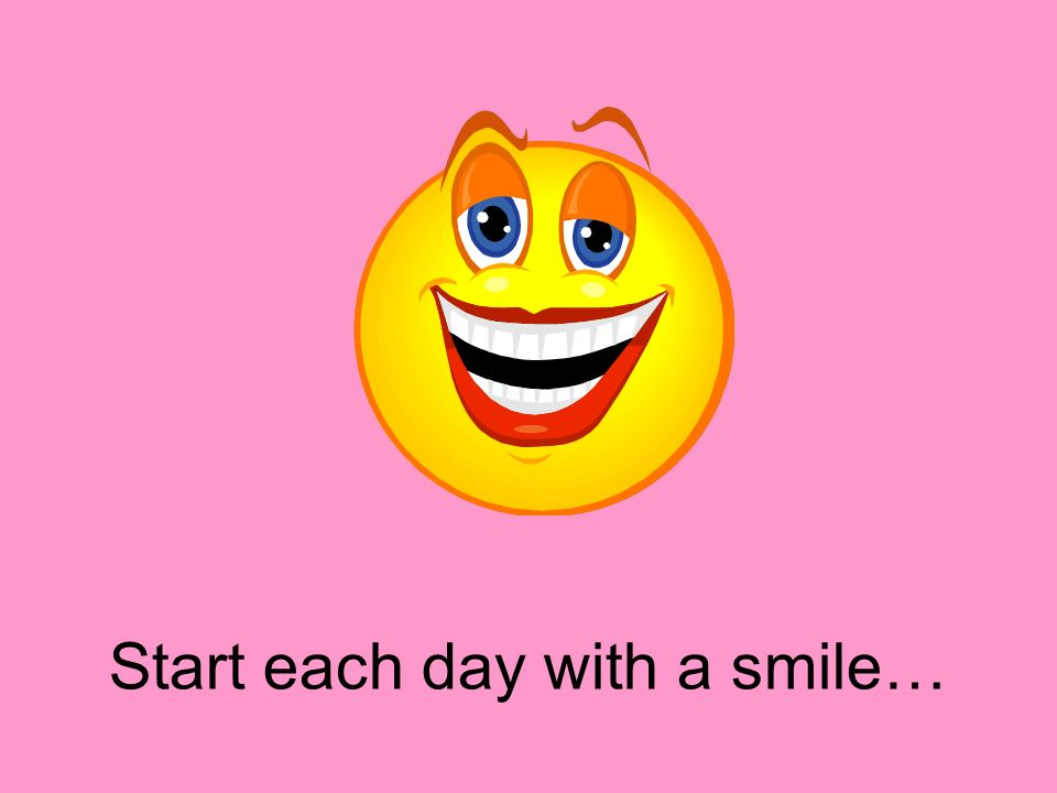 Start each day with a smile…