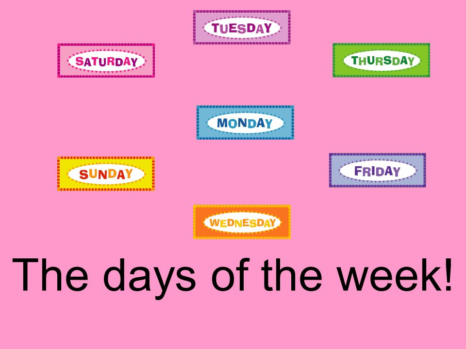 The days of the week!