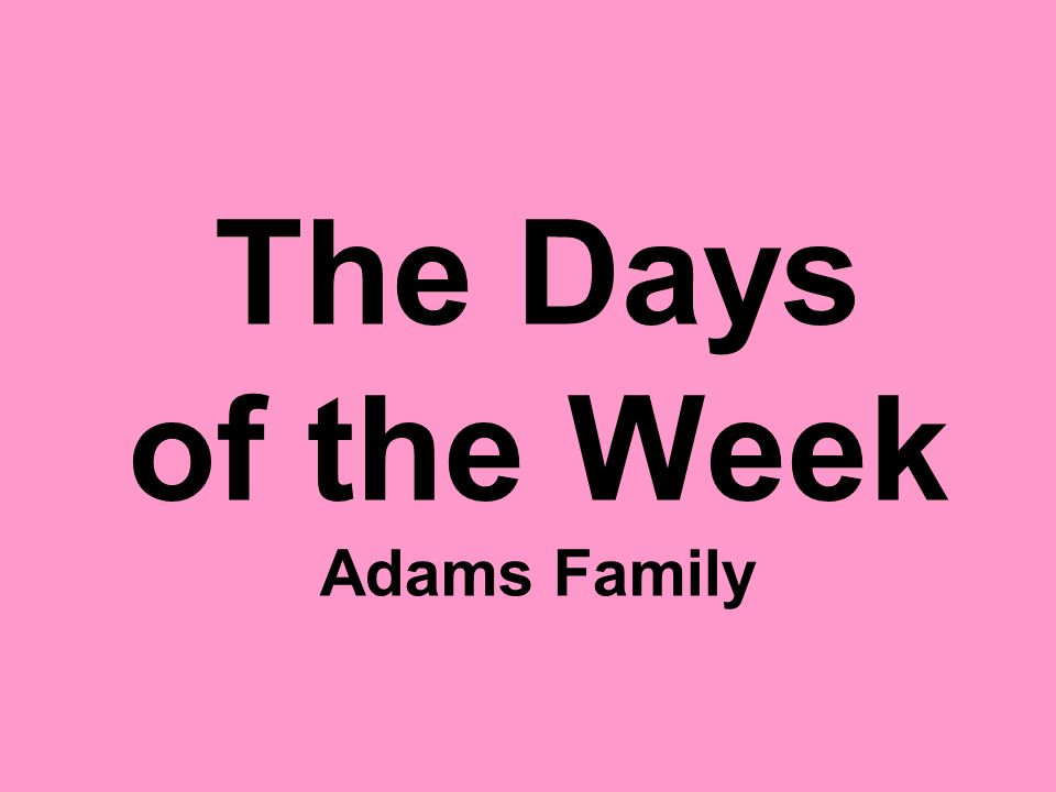 The Days of the Week Adams Family