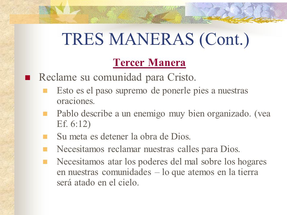TRES MANERAS (Cont.) Tercer Manera Reclame su comunidad para Cristo.