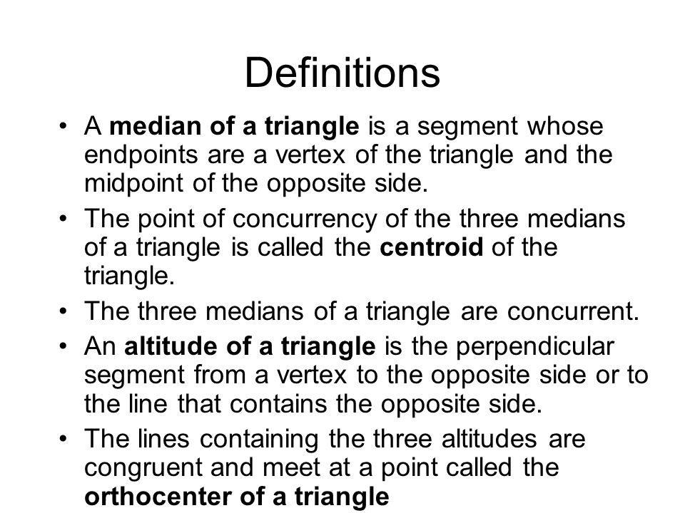 Definitions A median of a triangle is a segment whose endpoints are a vertex of the triangle and the midpoint of the opposite side.