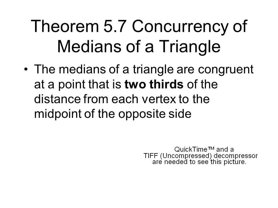 Theorem 5.7 Concurrency of Medians of a Triangle