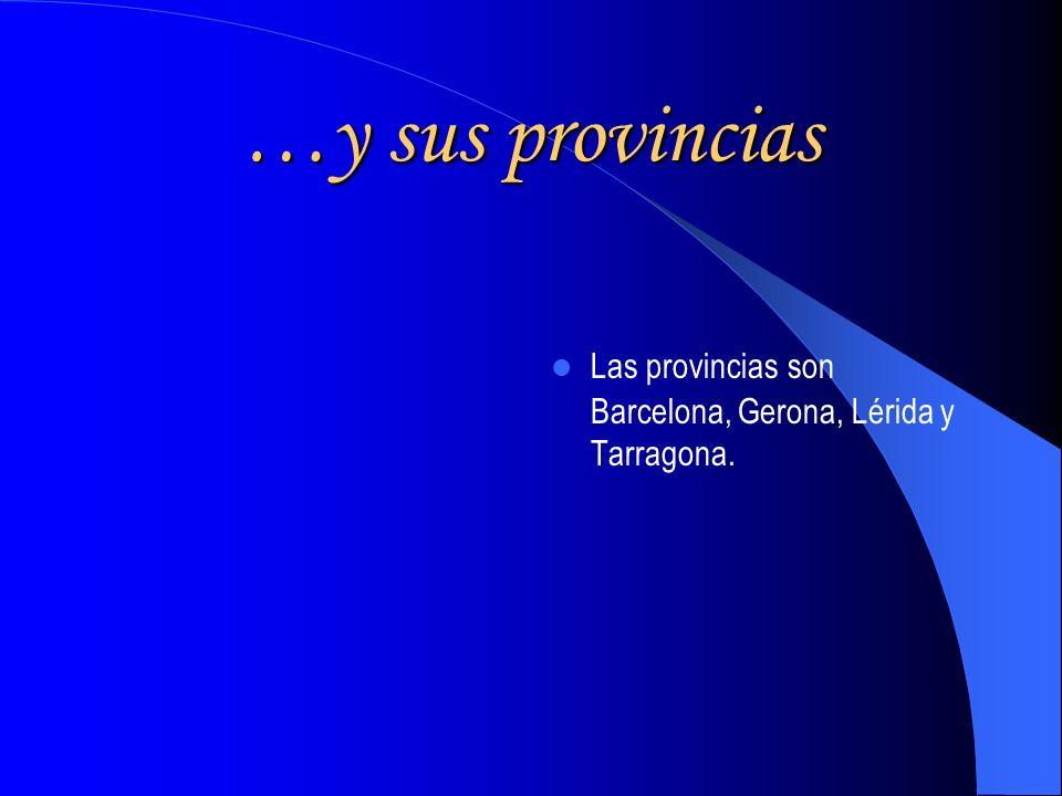 …y sus provincias Las provincias son Barcelona, Gerona, Lérida y Tarragona.