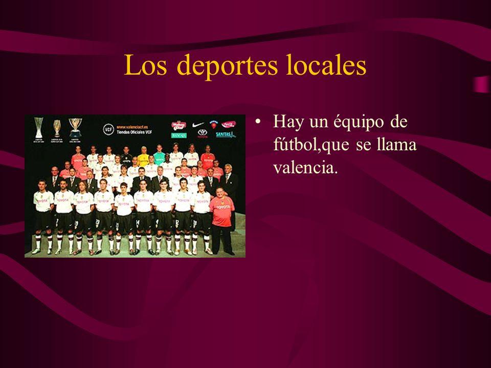 Los deportes locales Hay un équipo de fútbol,que se llama valencia.