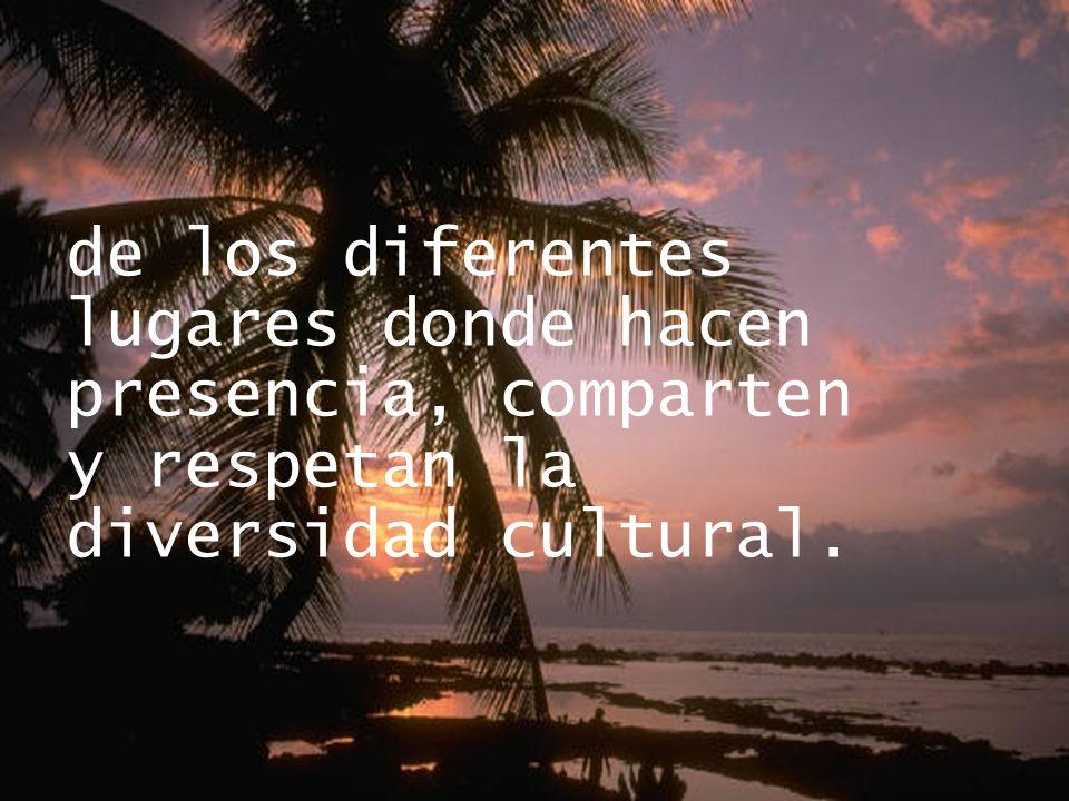 de los diferentes lugares donde hacen presencia, comparten y respetan la diversidad cultural.