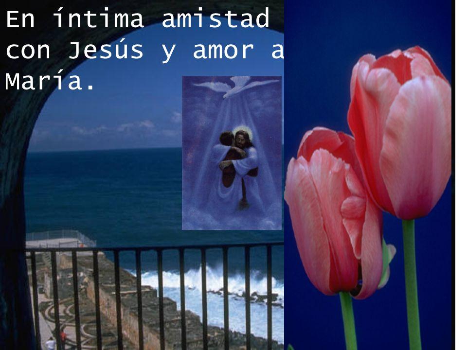 En íntima amistad con Jesús y amor a María.