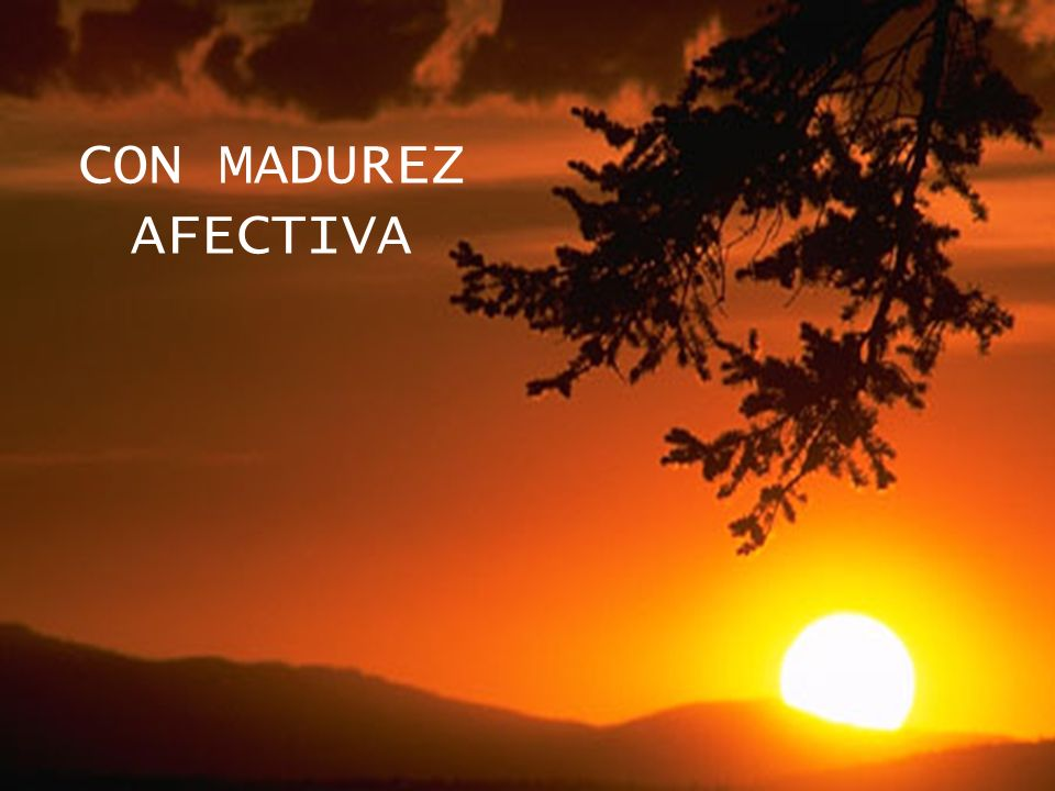 CON MADUREZ AFECTIVA