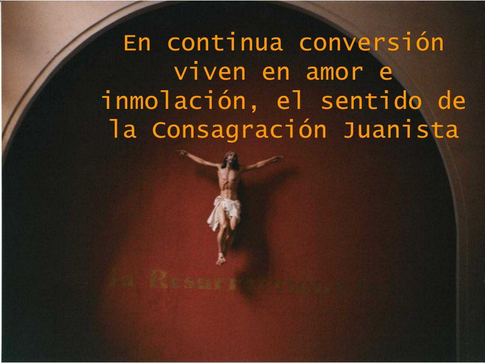 En continua conversión viven en amor e inmolación, el sentido de la Consagración Juanista