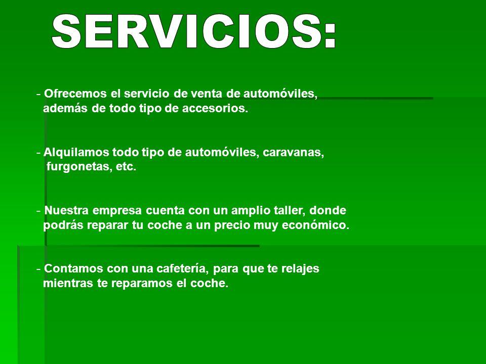 SERVICIOS: Ofrecemos el servicio de venta de automóviles,