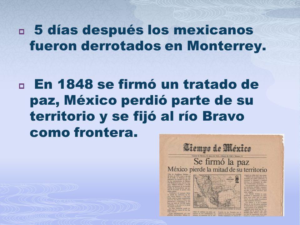 5 días después los mexicanos fueron derrotados en Monterrey.