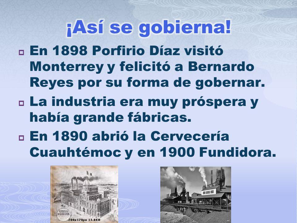 ¡Así se gobierna! En 1898 Porfirio Díaz visitó Monterrey y felicitó a Bernardo Reyes por su forma de gobernar.
