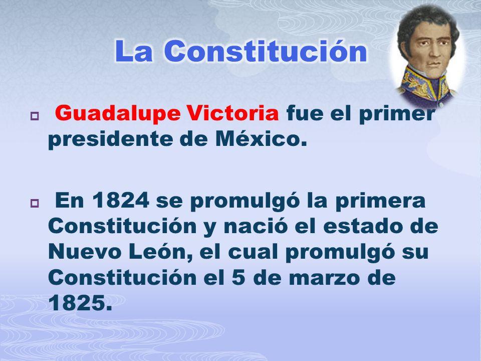 La Constitución Guadalupe Victoria fue el primer presidente de México.