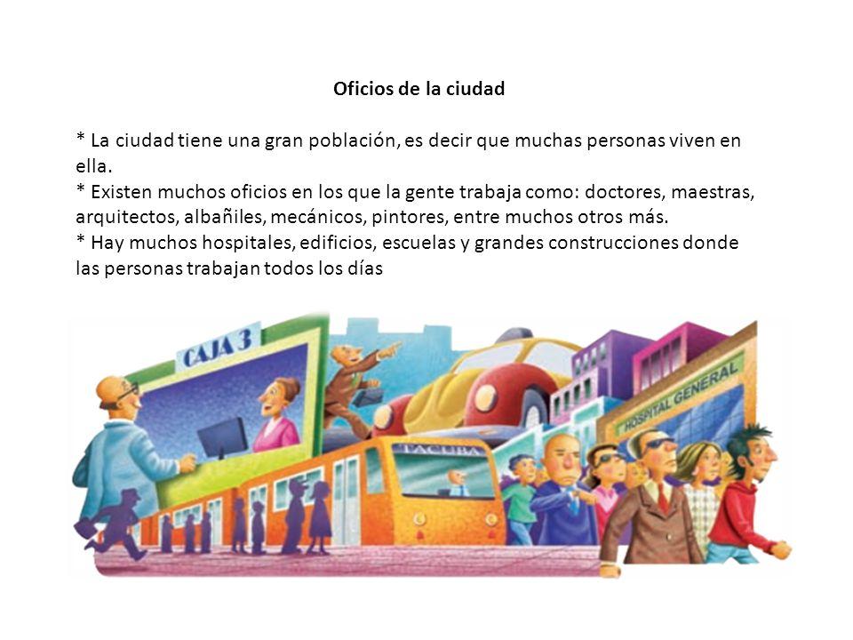 Oficios de la ciudad * La ciudad tiene una gran población, es decir que muchas personas viven en ella.