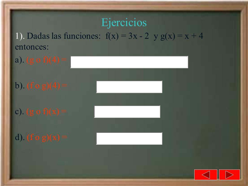 Ejercicios 1). Dadas las funciones: f(x) = 3x - 2 y g(x) = x + 4 entonces: a). (g o f)(4) = b). (f o g)(4) =