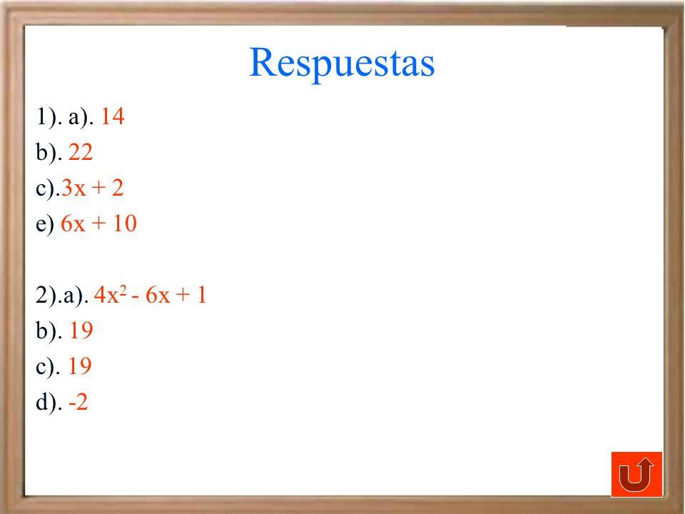 Respuestas 1). a). 14 b). 22 c).3x + 2 e) 6x + 10 2).a). 4x2 - 6x + 1