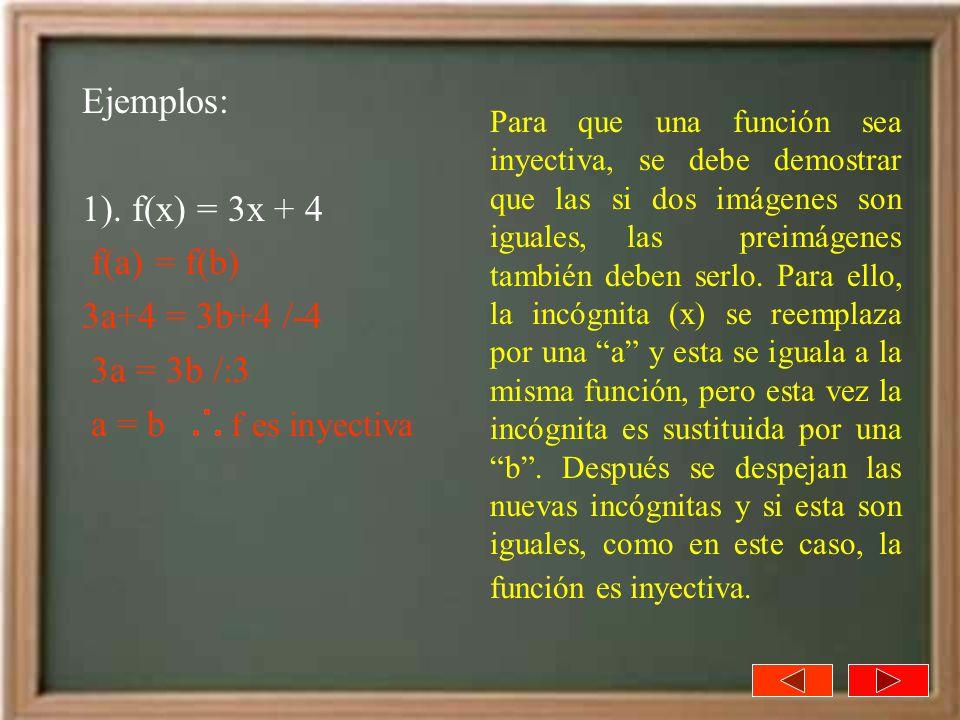 Ejemplos: 1). f(x) = 3x + 4 f(a) = f(b) 3a+4 = 3b+4 /-4 3a = 3b /:3