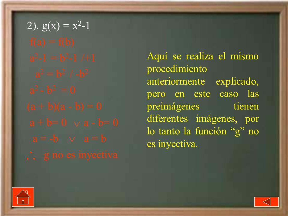 2). g(x) = x2-1 f(a) = f(b) a2-1 = b2-1 /+1 a2 = b2 / -b2 a2 - b2 = 0