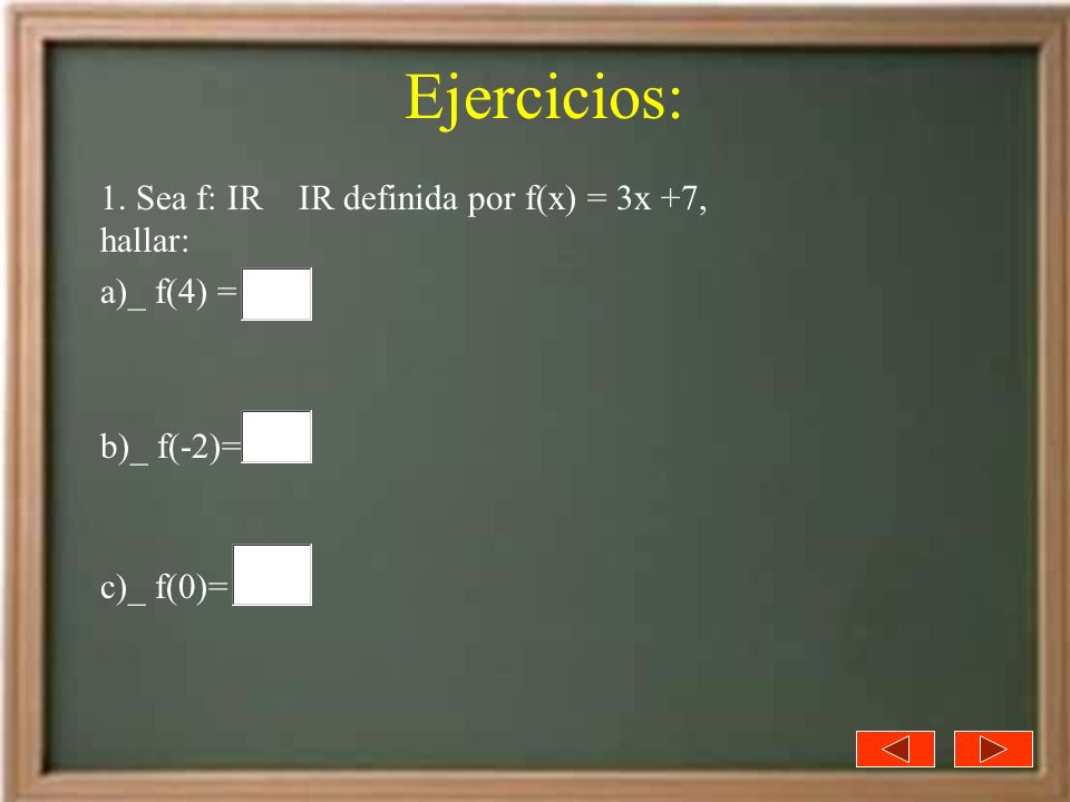 Ejercicios: 1. Sea f: IR IR definida por f(x) = 3x +7, hallar: