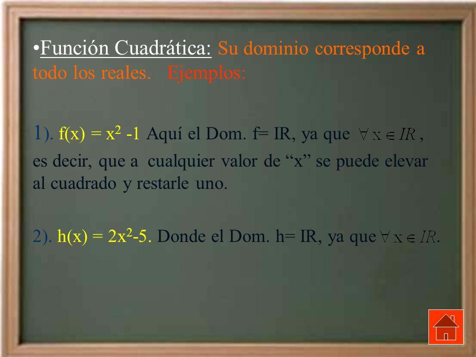1). f(x) = x2 -1 Aquí el Dom. f= IR, ya que ,