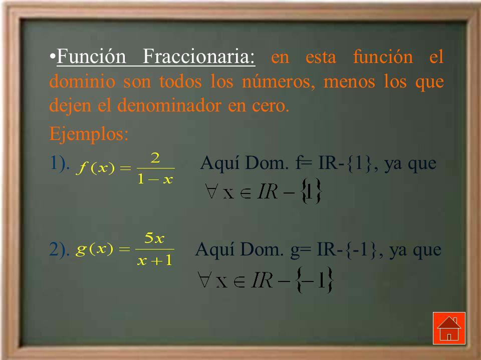 Función Fraccionaria: en esta función el dominio son todos los números, menos los que dejen el denominador en cero.