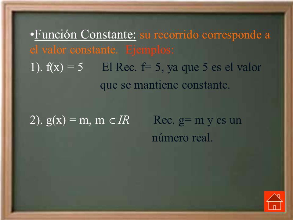 Función Constante: su recorrido corresponde a el valor constante