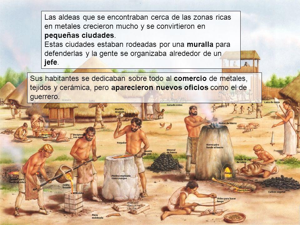 Las aldeas que se encontraban cerca de las zonas ricas en metales crecieron mucho y se convirtieron en pequeñas ciudades.