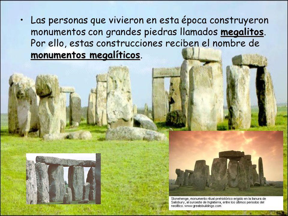 Las personas que vivieron en esta época construyeron monumentos con grandes piedras llamados megalitos.