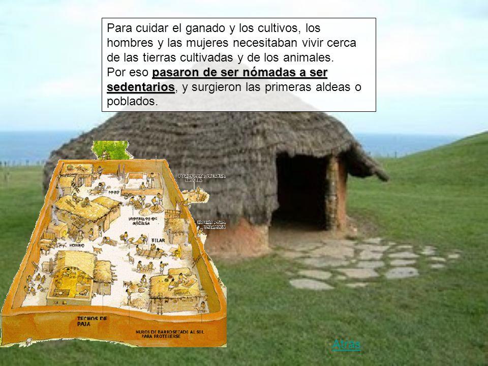Para cuidar el ganado y los cultivos, los hombres y las mujeres necesitaban vivir cerca de las tierras cultivadas y de los animales.