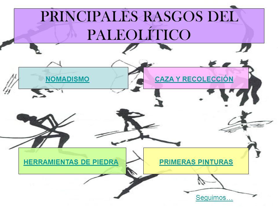 PRINCIPALES RASGOS DEL PALEOLÍTICO