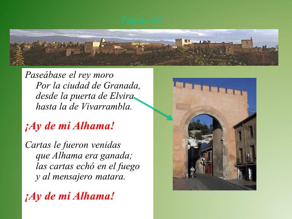 Página 40Paseábase el rey moro Por la ciudad de Granada, desde la puerta de Elvira hasta la de Vivarrambla.