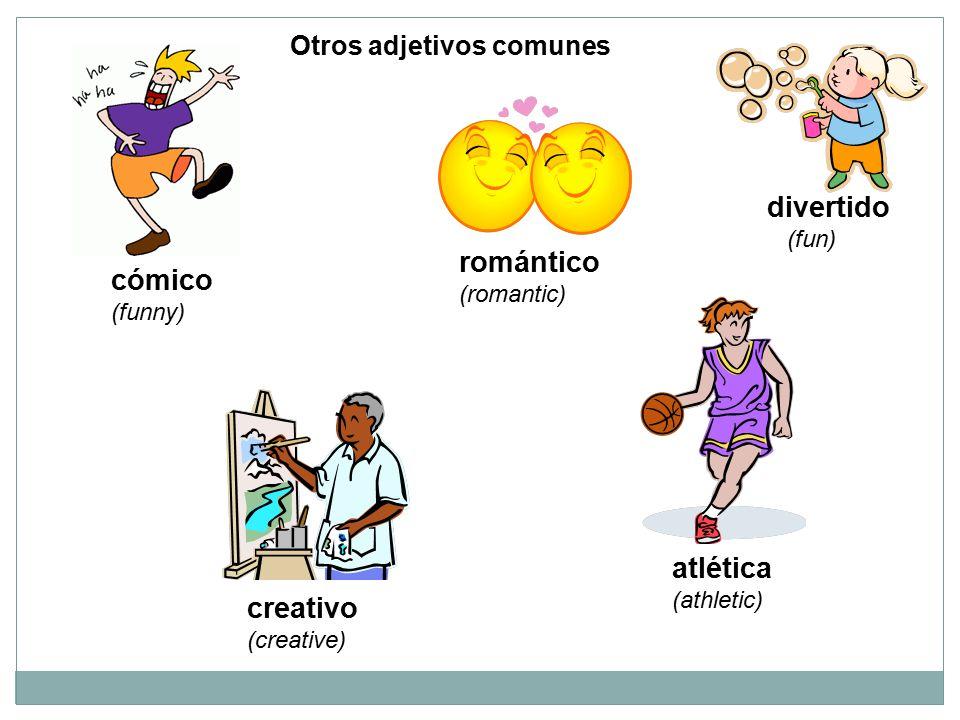 divertido romántico cómico atlética creativo Otros adjetivos comunes