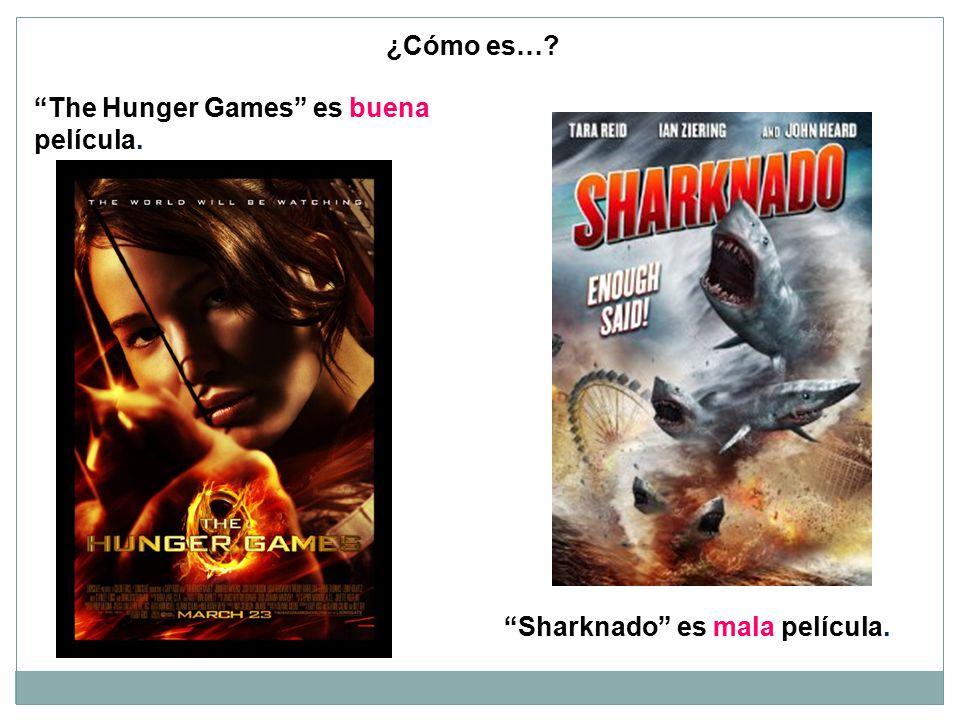 ¿Cómo es… The Hunger Games es buena película. Sharknado es mala película.