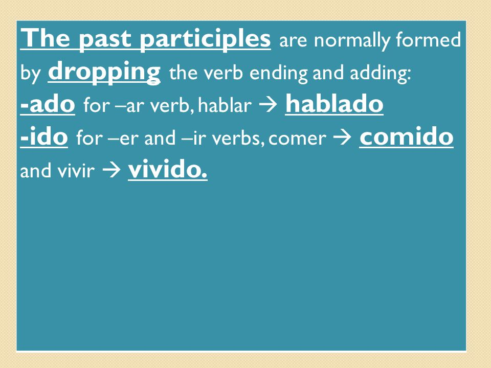 The past participles are normally formed by dropping the verb ending and adding: