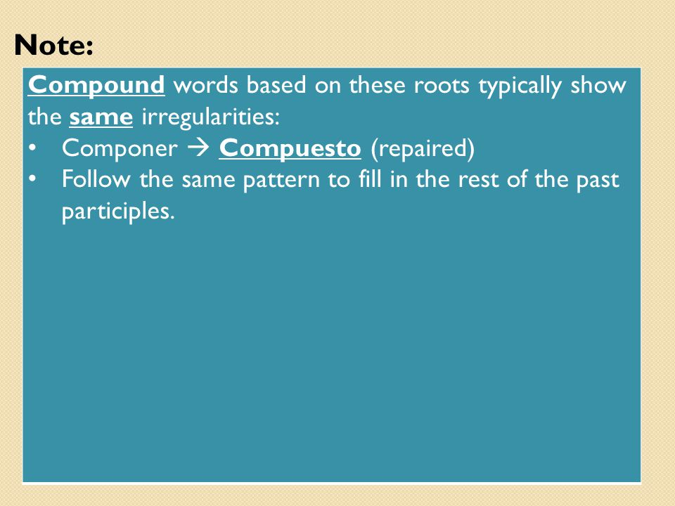 Note: Compound words based on these roots typically show the same irregularities: Componer  Compuesto (repaired)