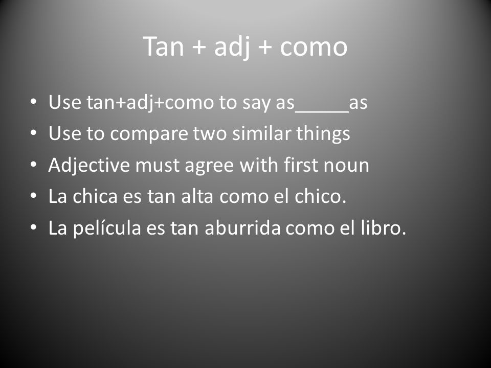 Tan + adj + como Use tan+adj+como to say as_____as