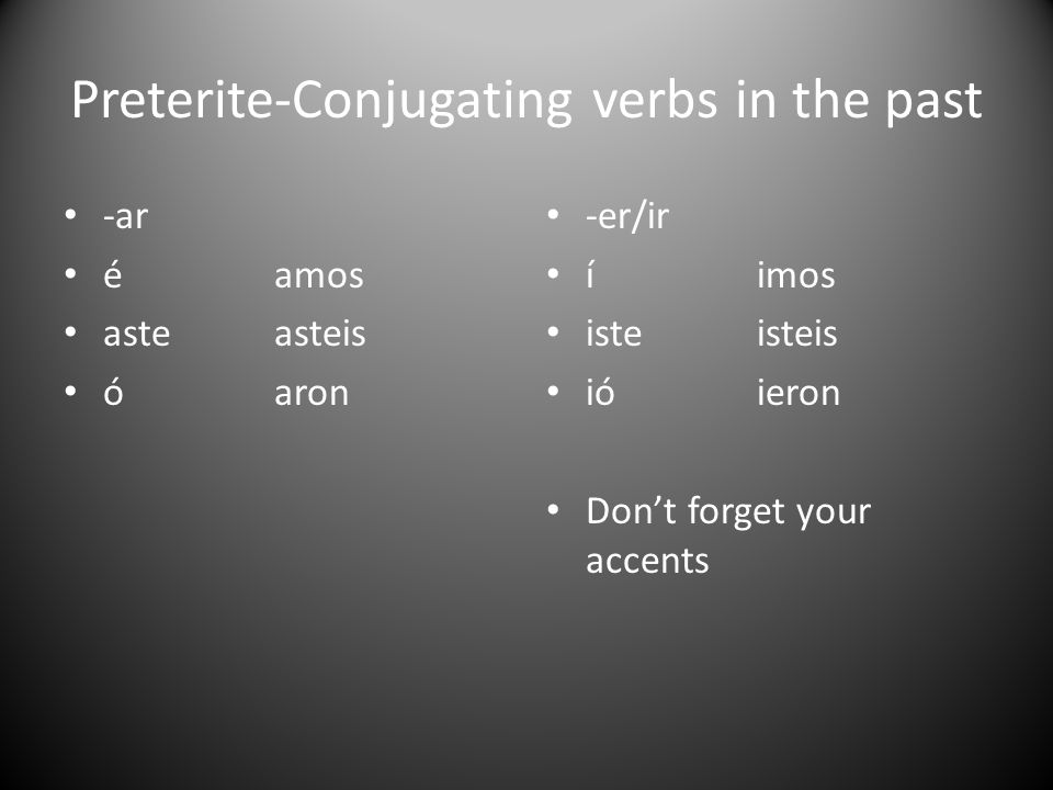Preterite-Conjugating verbs in the past