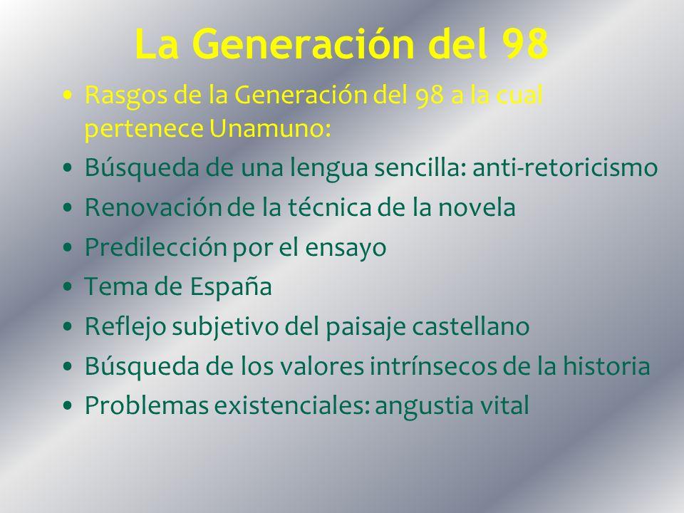 La Generación del 98 Rasgos de la Generación del 98 a la cual pertenece Unamuno: Búsqueda de una lengua sencilla: anti-retoricismo.