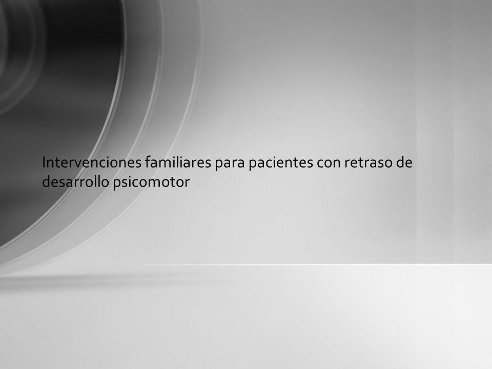 Intervenciones familiares para pacientes con retraso de desarrollo psicomotor