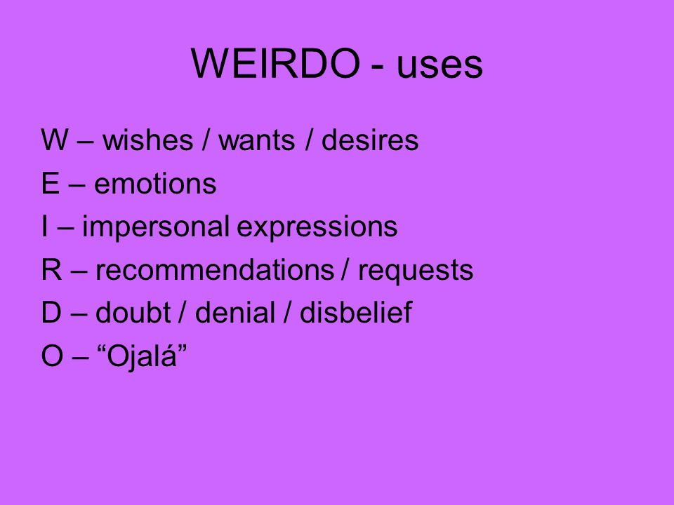 WEIRDO - uses W – wishes / wants / desires E – emotions