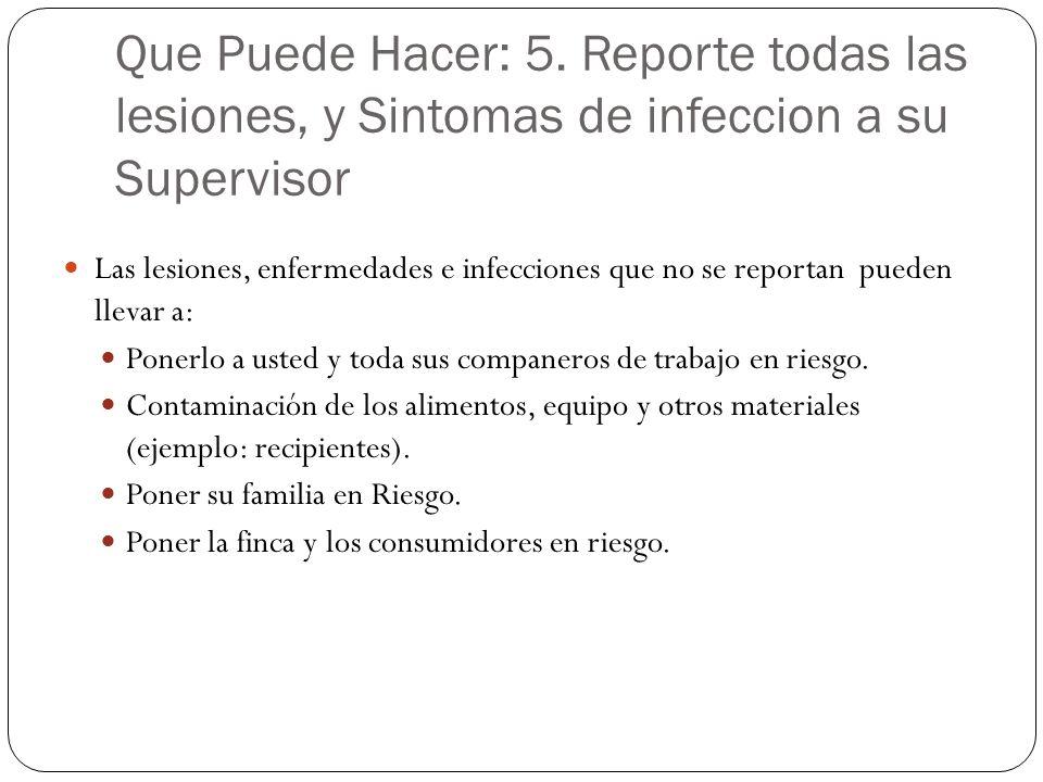 Que Puede Hacer: 5. Reporte todas las lesiones, y Sintomas de infeccion a su Supervisor