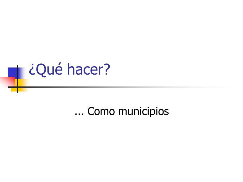 ¿Qué hacer ... Como municipios