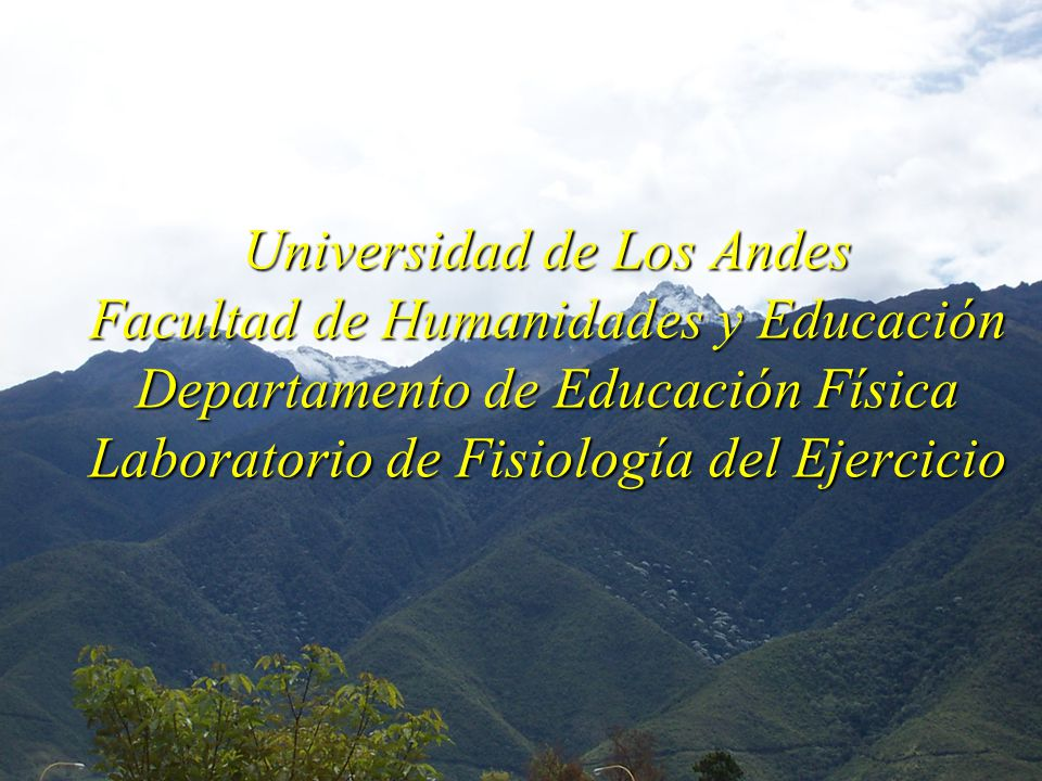 Universidad de Los Andes Facultad de Humanidades y Educación Departamento de Educación Física Laboratorio de Fisiología del Ejercicio