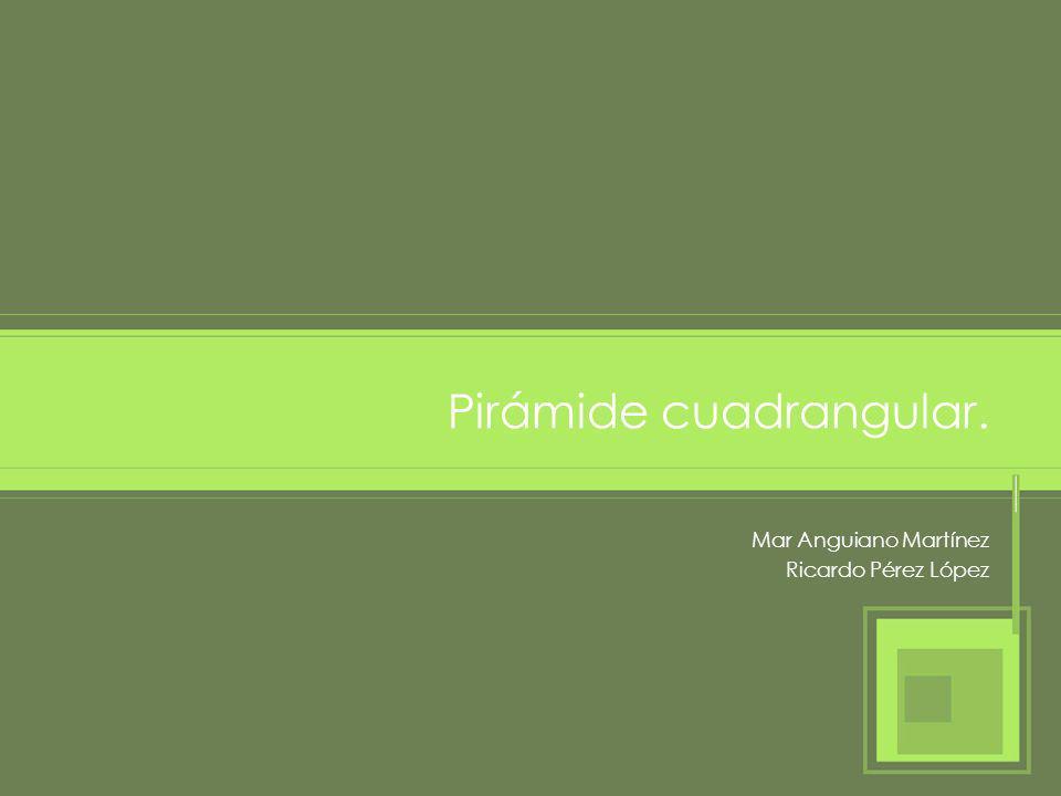 Pirámide cuadrangular.