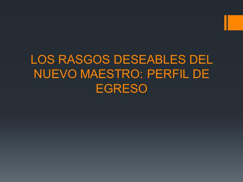 LOS RASGOS DESEABLES DEL NUEVO MAESTRO: PERFIL DE EGRESO