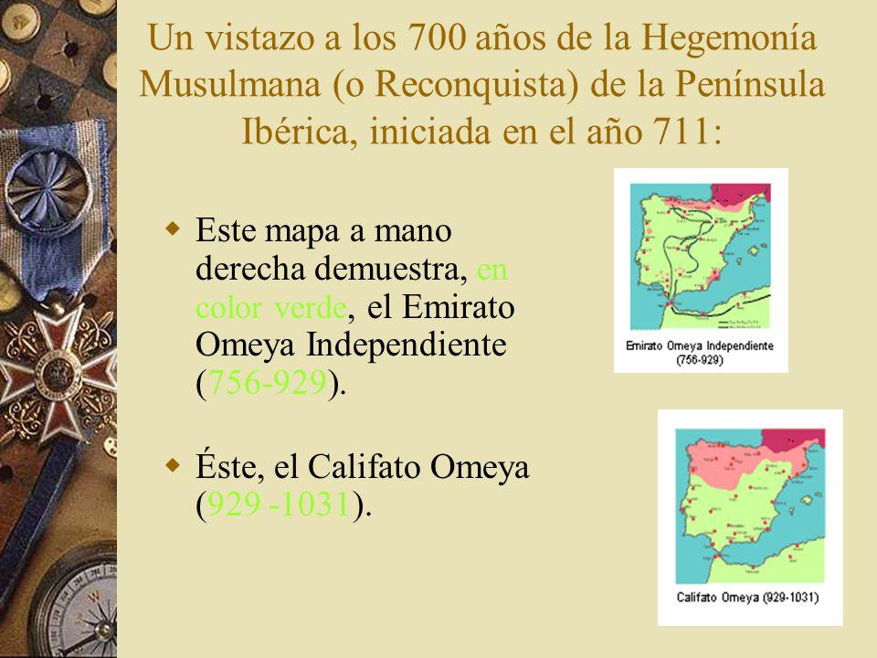 Un vistazo a los 700 años de la Hegemonía Musulmana (o Reconquista) de la Península Ibérica, iniciada en el año 711: