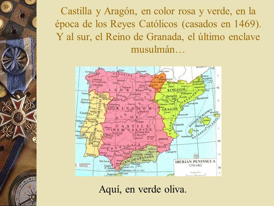 Castilla y Aragón, en color rosa y verde, en la época de los Reyes Católicos (casados en 1469). Y al sur, el Reino de Granada, el último enclave musulmán…