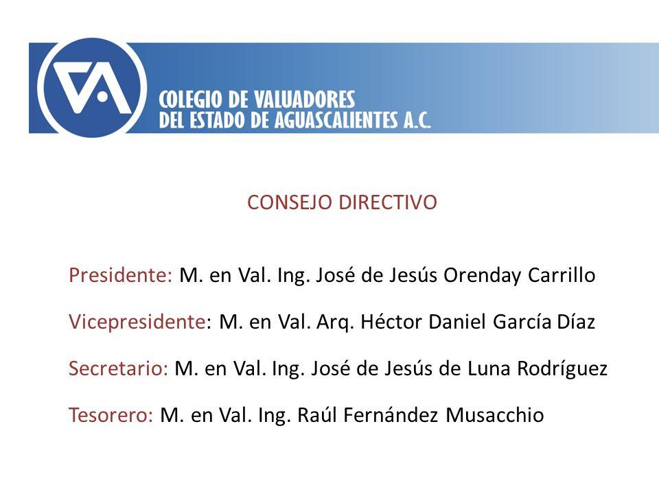 CONSEJO DIRECTIVOPresidente: M. en Val. Ing. José de Jesús Orenday Carrillo. Vicepresidente: M. en Val. Arq. Héctor Daniel García Díaz.