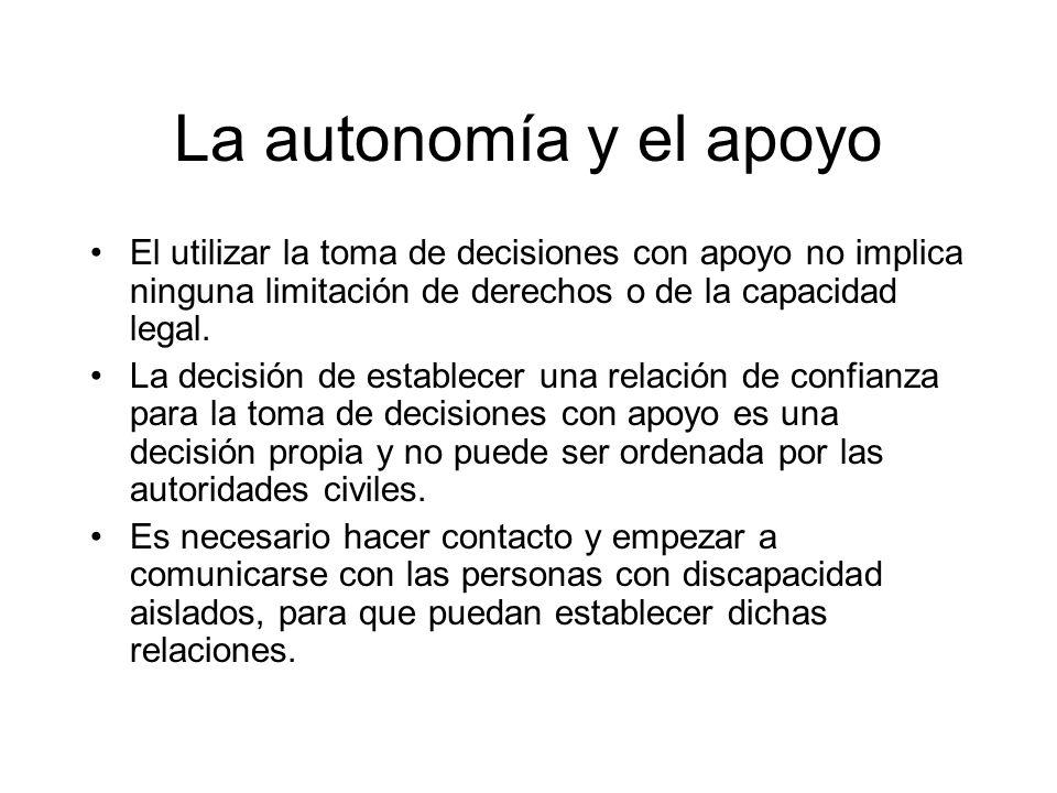 La autonomía y el apoyoEl utilizar la toma de decisiones con apoyo no implica ninguna limitación de derechos o de la capacidad legal.