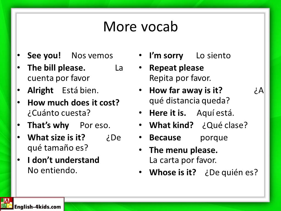 More vocab See you! Nos vemos The bill please. La cuenta por favor